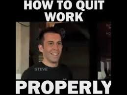 Quit Work Meme - how to quit work properly youtube