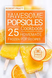 awesome popsicles cookbook 25 homemade frozen pop recipes