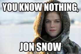 You Know Nothing Meme - image 527476 you know nothing jon snow know your meme