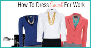 casual for work how to dress casual for work