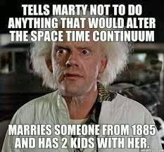 back to the future now look what you did doc i wonder if marty