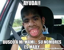 Mary Meme - ayuda busco a mi mami su nombres es mary meme de el feo