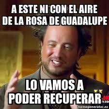 Rosa De Guadalupe Meme - meme ancient aliens a este ni con el aire de la rosa de guadalupe