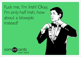 Fuck Me Meme - fuck me i m irish okay i m only half irish how about a blowjob