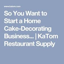Starting A Cake Decorating Business From Home So You Want To Start A Home Cake Decorating Business Katom