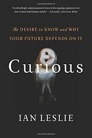 curious the desire to know and why your future depends on it ian