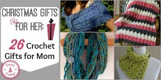 christmas gifts for her 26 crochet gifts for mom allfreecrochet com
