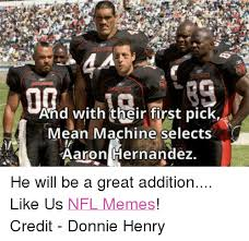 Hernandez Meme - and with their first pick mean machine selects aaron hernandez he
