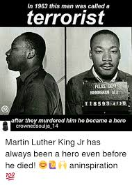 Martin Luther King Meme - in 1963 this man was called a terrorist police dept birmingham ala
