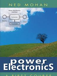 power electronics a first course by ned mohan power electronics