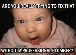 Plumbing Meme - funny plumbing memes memes