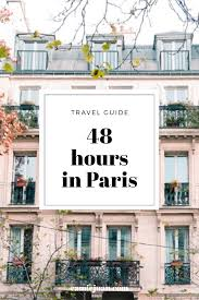 travel guide what to do in 48 hours in paris u2014 camie juan