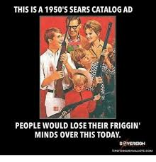 Meme Catalog - this is a 1950 s sears catalog ad people would lose their friggin