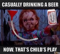 Beer Bong Meme - wanna play chucky childsplay halloween budweiser beer