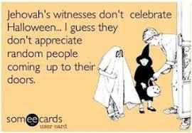 Halloween Funny Memes - jehovahs witnesses hate halloween funny meme funny memes