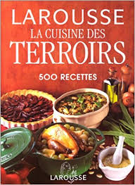 larousse de cuisine amazon fr la cuisine des terroirs 500 recettes collectif livres