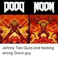 Doom Guy Meme - johnny two guns and hecking strong doom guy guns meme on me me