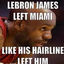 Lebron James Hairline Meme - lebron james left miami like his hairline left him