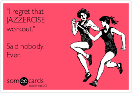 Jazzercise Meme - i regret that jazzercise workout said nobody ever april