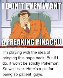 Base Meme - i don t even want a freaking pikachu pokememes meme base c m i m