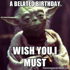 Birthday Wishes Meme - 20 funny belated birthday memes for people who always forget