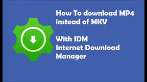 download youtube idm mp4 how to download mp4 instead of mkv with idm internet download