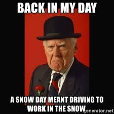 Back In My Day Meme - back in my day a snow day meant driving to work in the snow