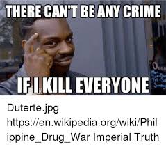 Internet Memes Wiki - there cant be any crime ifikilleveryone dutertejpg