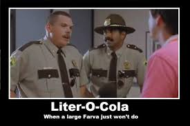 Super Troopers Meme - i don t want a large farva i want a god damn liter of cola rod