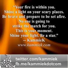 You Light My Fire Pinnable Mojo Your Fire Is Within You Kammiek Com