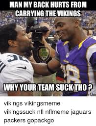 Vikings Suck Meme - man my back hurts from carrying the vikings why your team suck make