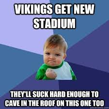 Vikings Suck Meme - vikings get new stadium they ll suck hard enough to cave in the roof