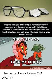 Take My Money Meme - imagine that you are having a conversation with someone and they are