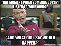 Meme Generator Star Trek - that moment when someone doesn t listen to your advice and what did