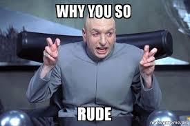 Why You So Meme - why you so rude dr evil austin powers make a meme