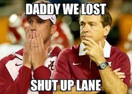 Nick Saban Memes - kiffin daddy we lost meme bama football rtr pinterest