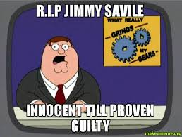 Jimmy Savile Meme - r i p jimmy savile innocent till proven guilty make a meme