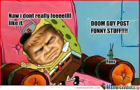 Doom Guy Meme - im doomguy by jedhasahed45 meme center