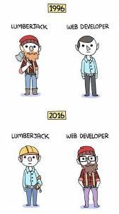 Web Developer Meme - 1996 lumberjack web developer 2016 lumberjack web developer meme