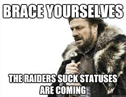 Raiders Suck Meme - brace yourselves the raiders suck statuses are coming imminent