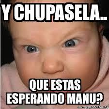 Manu Meme - meme bebe furioso y chupasela que estas esperando manu 4660638