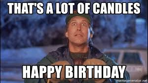 Clark Griswold Meme - that s a lot of candles happy birthday clark griswold power cord