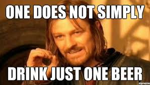 Meme One Does Not Simply - one does not simply drink just one beer weknowmemes