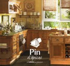 cuisine interiors cuisine interiors pin d épices interiors fr cuisine en pin