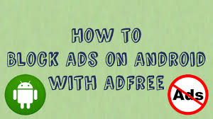 adfree android how to block in app ads on android with adfree