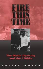 fire this time the watts uprising and the 1960s gerald horne