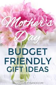 cheap mothers day gifts easy budget friendly s day gift ideas budgeting