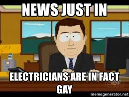 Gay Meme Generator - news just in electricians are in fact gay south park aand it s