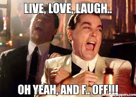 Meme Live - live love laugh oh yeah and f off meme ray liota