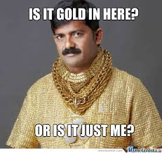 Gold Memes - is it gold in here by tyreesethugnasty meme center